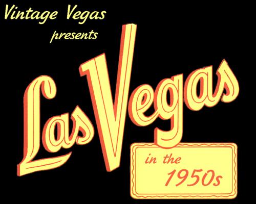 Vintage Vegas - Las Vegas in the 1950s